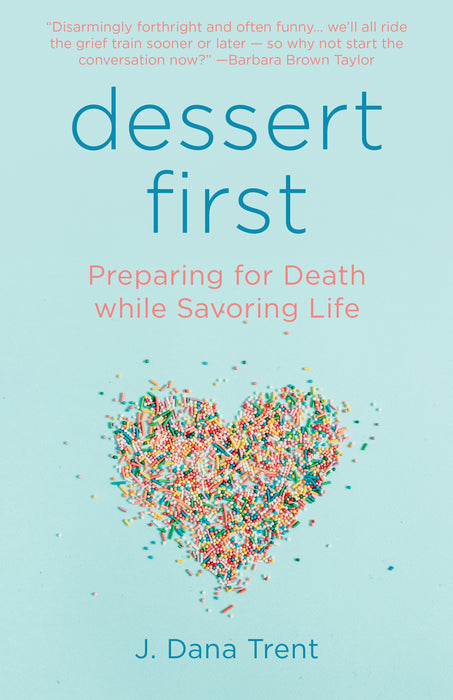 Dessert First: Preparing for Death while Savoring Life