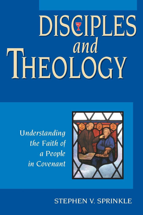 Disciples and Theology: Understanding the Faith of a People in Covenant
