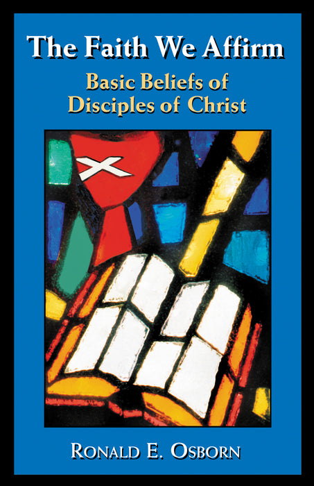 Faith We Affirm, The: Basic Beliefs of Disciples of Christ