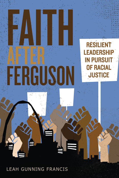Faith after Ferguson: Resilient Leadership in Pursuit of Racial Justice