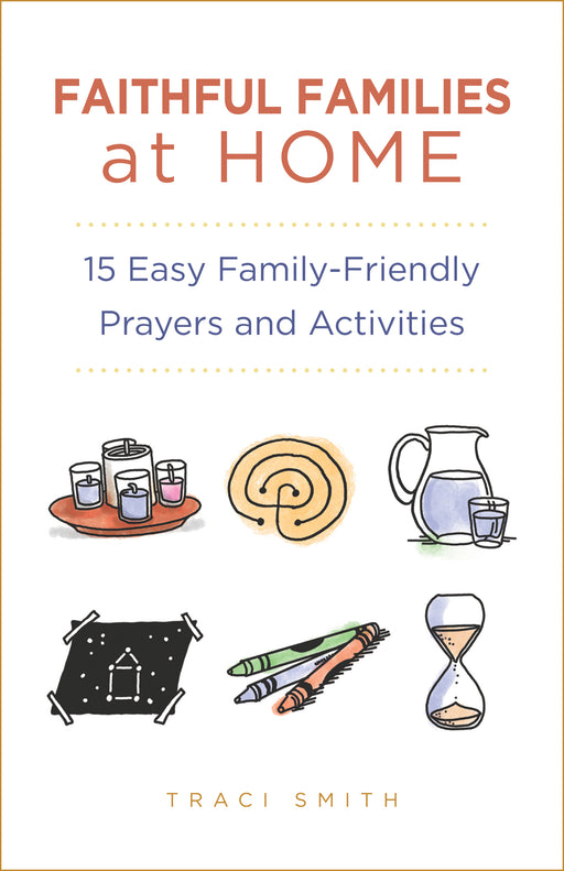 Faithful Families at Home: 15 Easy Family-Friendly Prayers and Activities  (Reproducible Downloadable PDF)