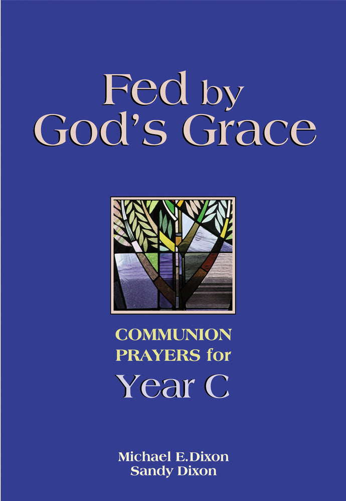 Fed by God's Grace Year C: Communion Prayers for Year C