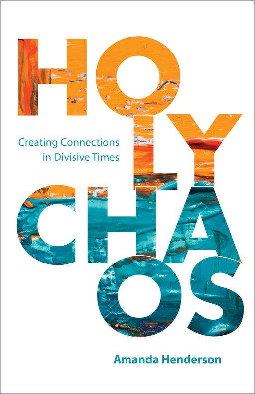 Holy Chaos: Creating Connections in Divisive Times