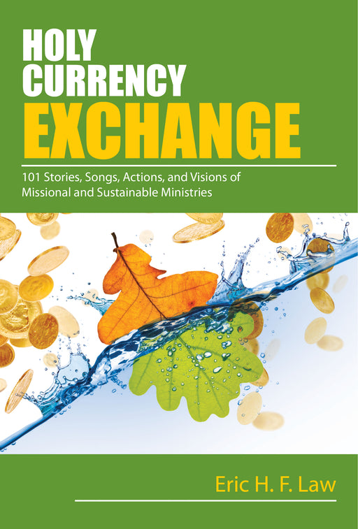 Holy Currency Exchange: 101 Stories, Songs, Actions, and Visions for Missional and Sustainable Ministries