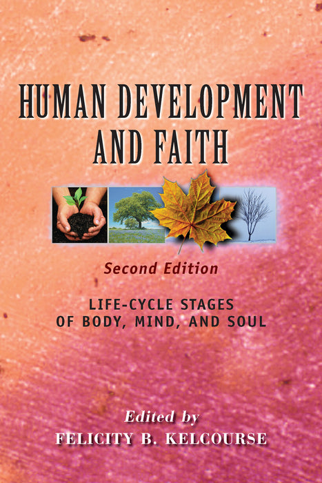 Human Development and Faith, second edition: Life-Cycle Stages of Body, Mind, and Soul