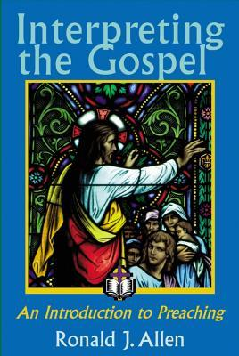 Interpreting the Gospel: An Introduction to Preaching