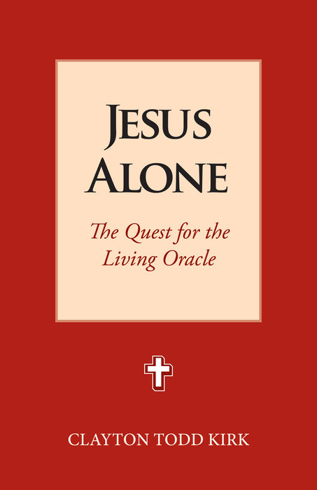 Jesus Alone: The Quest for the Living Oracle