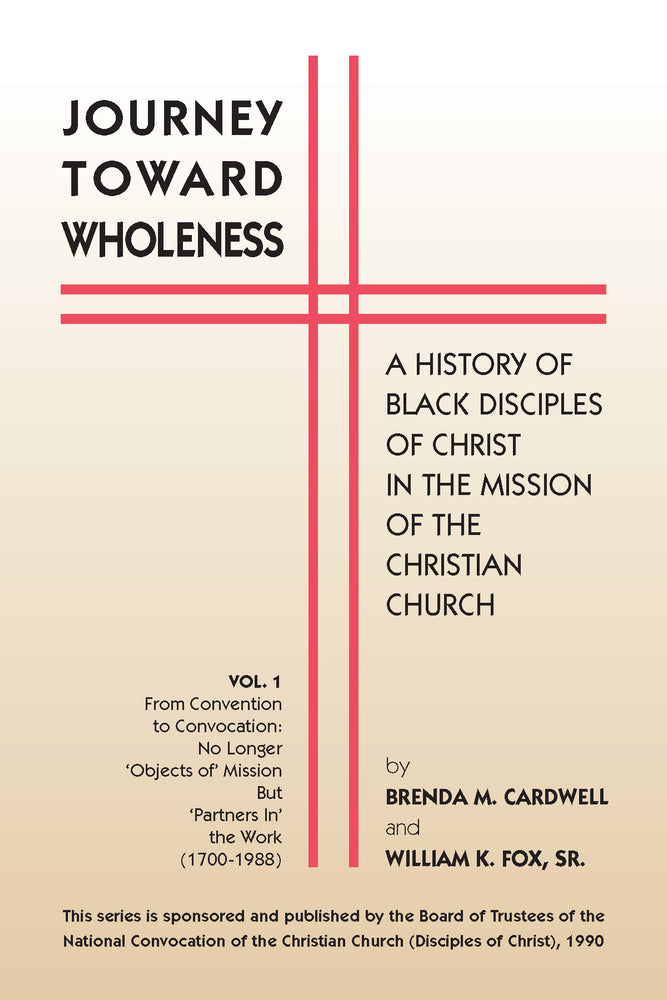 Journey Toward Wholeness: A History of Black Disciples of Christ in the Mission of the Christian Church