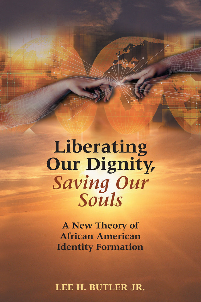Liberating Our Dignity, Saving Our Souls: A New Theory of African American Identity Formation