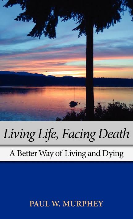 Living Life, Facing Death: A Better Way of Living and Dying