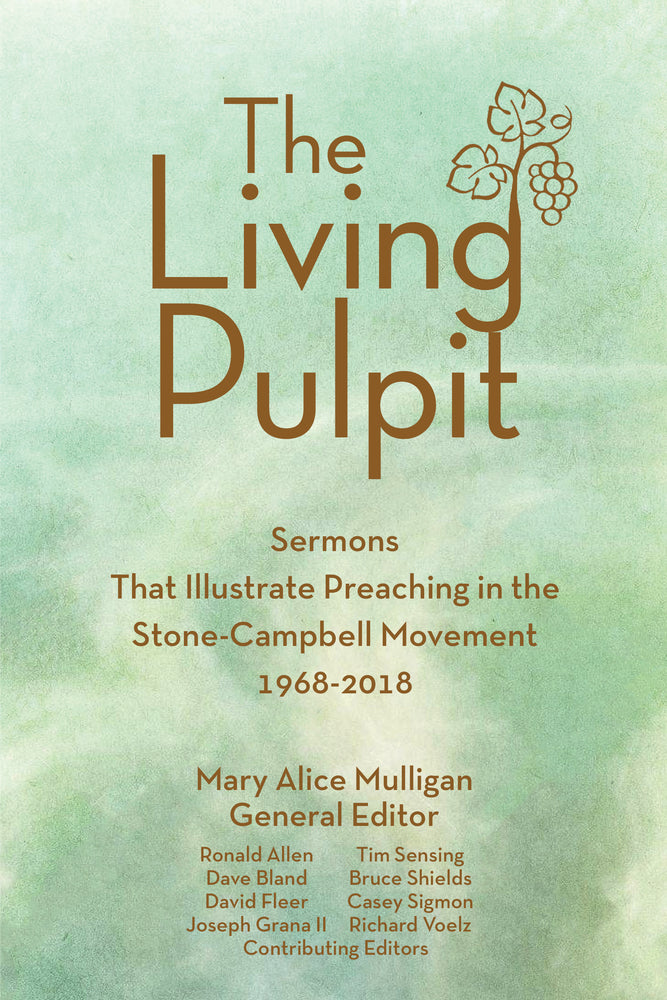 The Living Pulpit: Sermons that Illustrate Preaching in the Stone-Campbell Movement 1968-2018