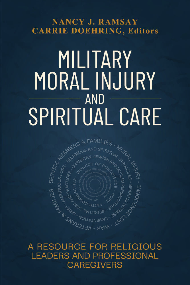 Military Moral Injury and Spiritual Care: A Resource for Religious Leaders and Professional Caregivers