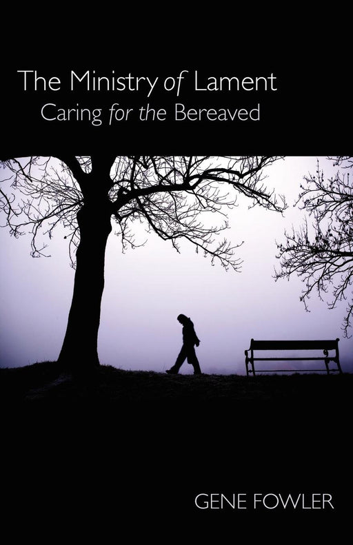 Ministry of Lament, The : Caring for the Bereaved
