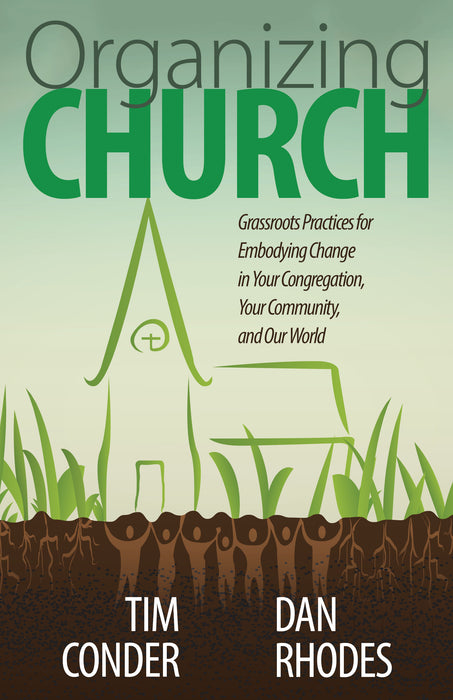 Organizing Church: Grassroots Practices for Embodying Change in Your Congregation, Your Community, and Our World