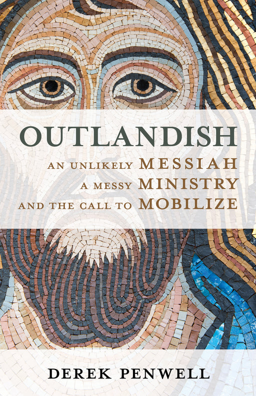Outlandish: An Unlikely Messiah, a Messy Ministry, and the Call to Mobilize