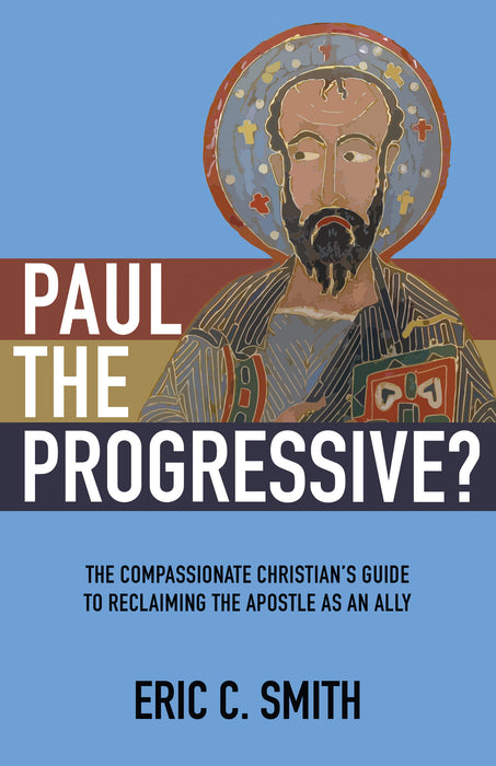 Paul the Progressive? : The Compassionate Christian's Guide to Reclaiming the Apostle as an Ally