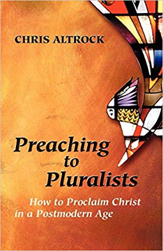 Preaching to Pluralists :How to Proclaim Christ in a Postmodern Age