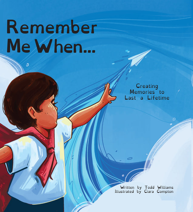 Remember Me When...: Creating Memories to Last a Lifetime