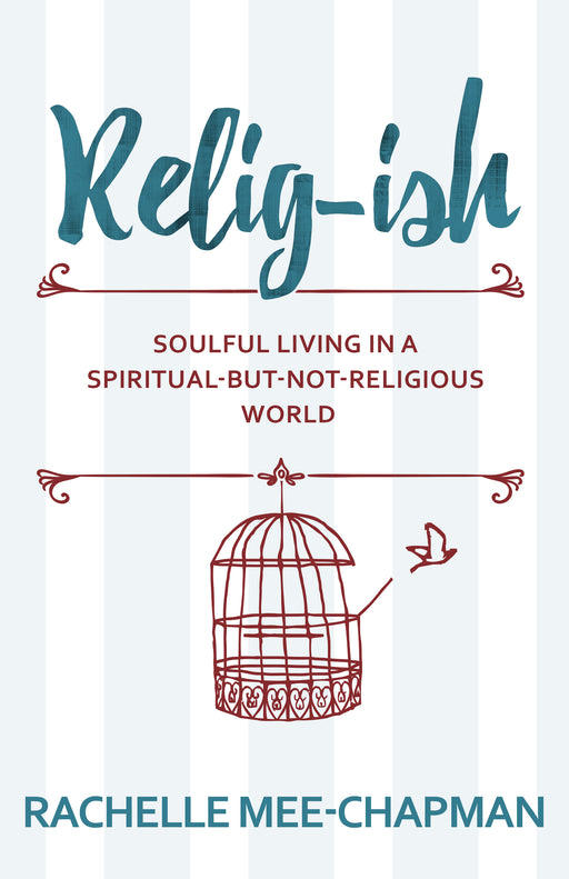 Relig-ish: Soulful Living in a Spiritual-But-Not-Religious World