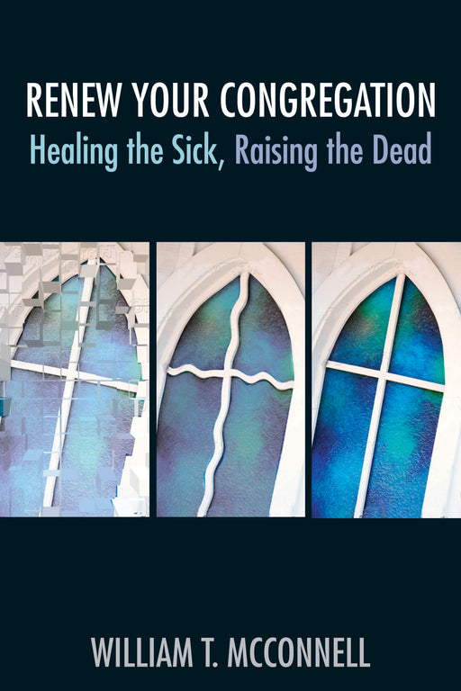 Renew Your Congregation: Healing the Sick, Raising the Dead