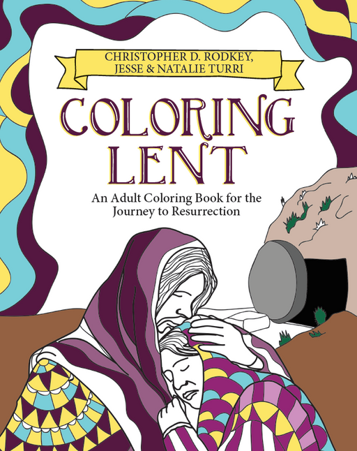 Coloring Lent: An Adult Coloring Book for the Journey to Resurrection