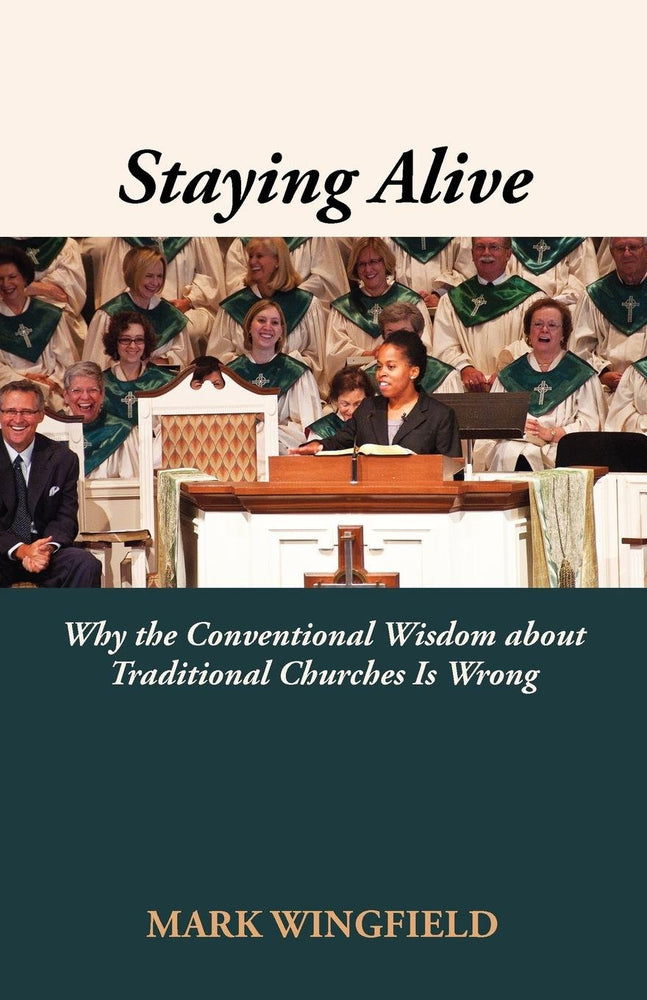 Staying Alive: Why the Conventional Wisdom about Traditional Churches Is Wrong