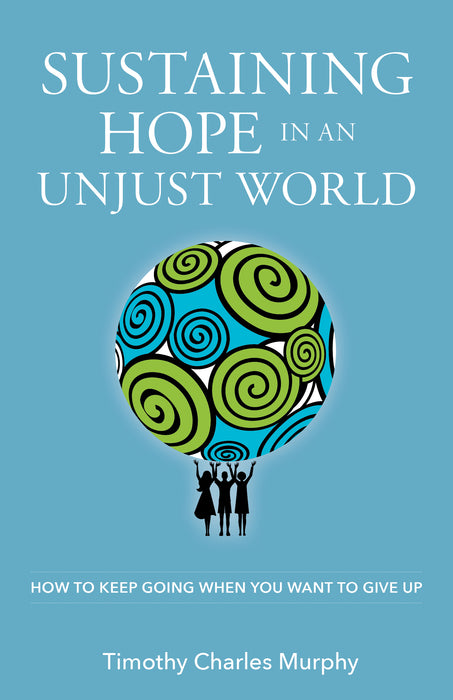 Sustaining Hope in an Unjust World: How to Keep Going When You Want to Give Up