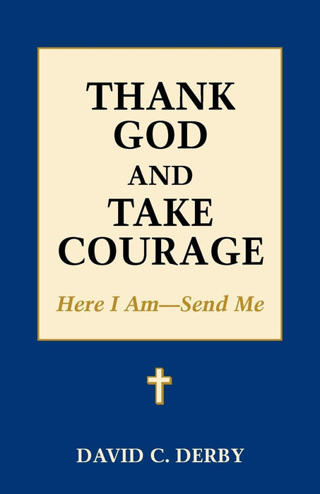 Thank God and Take Courage: Here I Am-Send Me