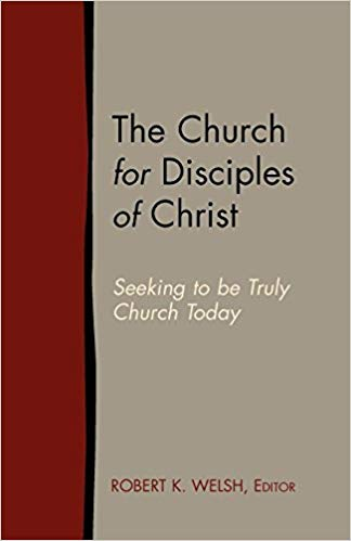 The Church for Disciples of Christ: Seeking to be Truly Church Today