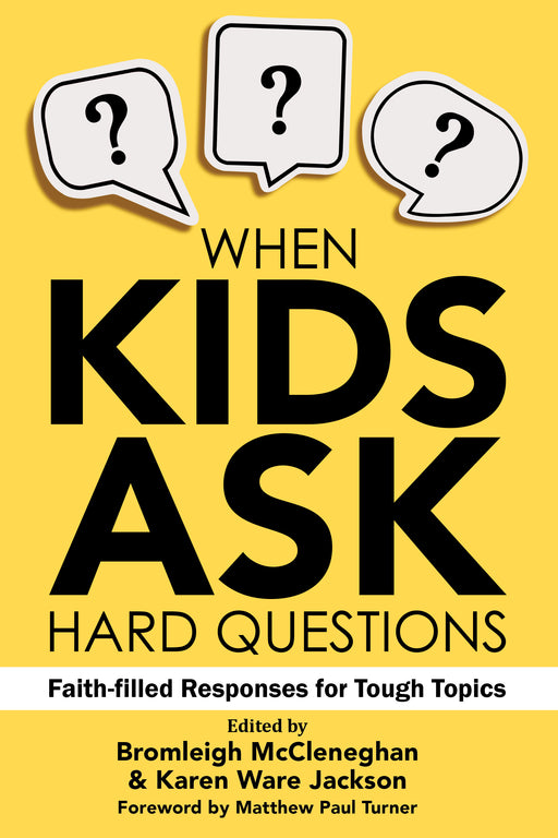 When Kids Ask Hard Questions: Faith-filled Responses for Tough Topics