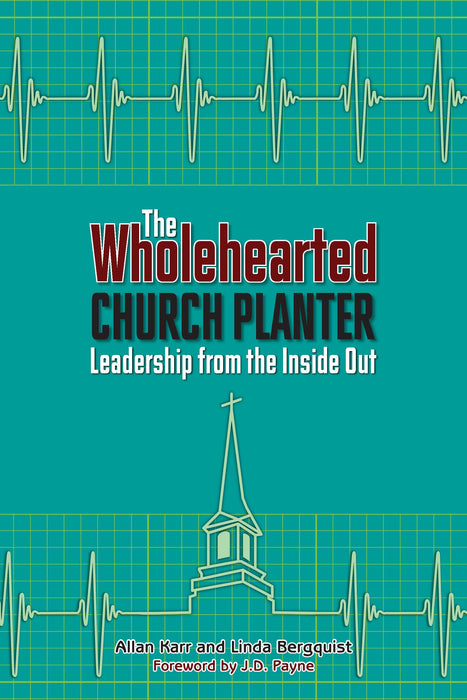 The Wholehearted Church Planter: Leadership from the Inside Out