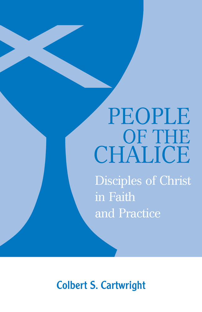 People of the Chalice: Disciples of Christ in Faith and Practice