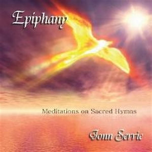 EPIPHANY: MEDIATIONS ON SACRED HYMNS BY JONN SERRIE