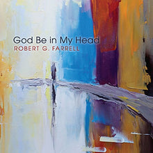 Load image into Gallery viewer, God Be in My Head by Robert G. Farrell