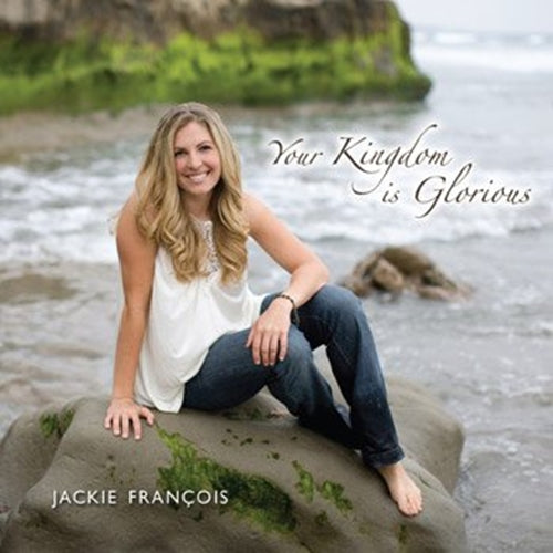 YOUR KINGDOM IS GLORIOUS by Jackie Francois