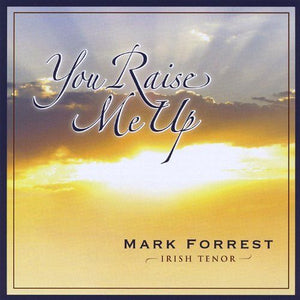 YOU RAISE ME UP by Mark Forrest