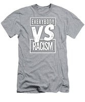 Everybody VS Racism - T-Shirt