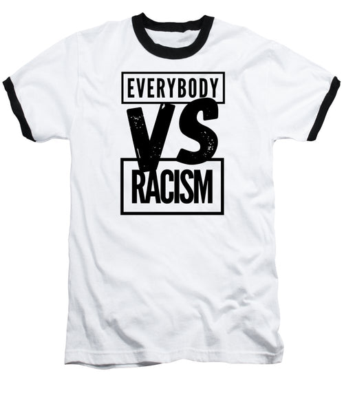 Black Label Everybody VS Racism - Baseball T-Shirt