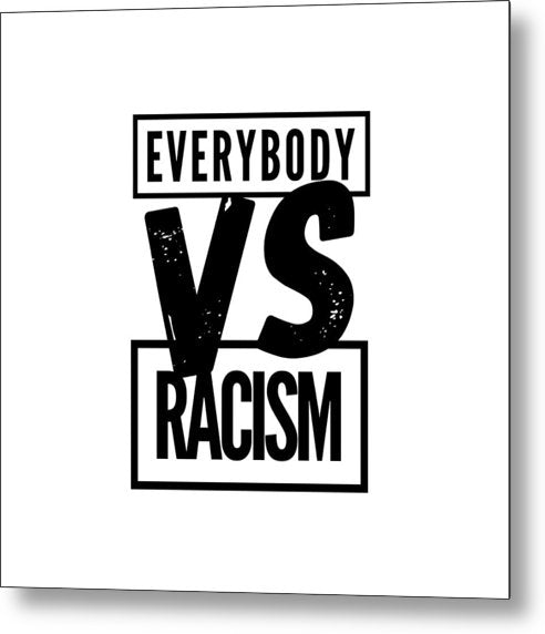 Black Label Everybody VS Racism - Metal Print