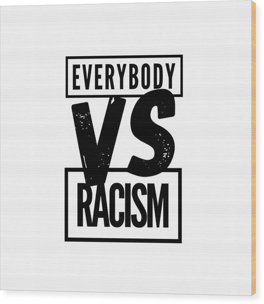 Black Label Everybody VS Racism - Wood Print