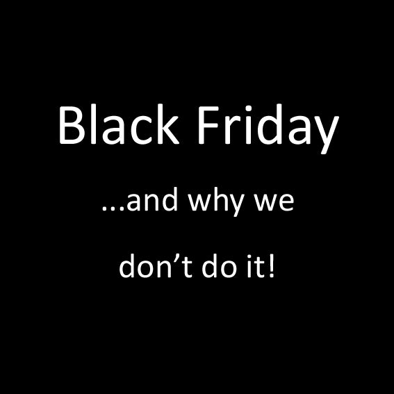 Image for article Black Friday… why we don't do it