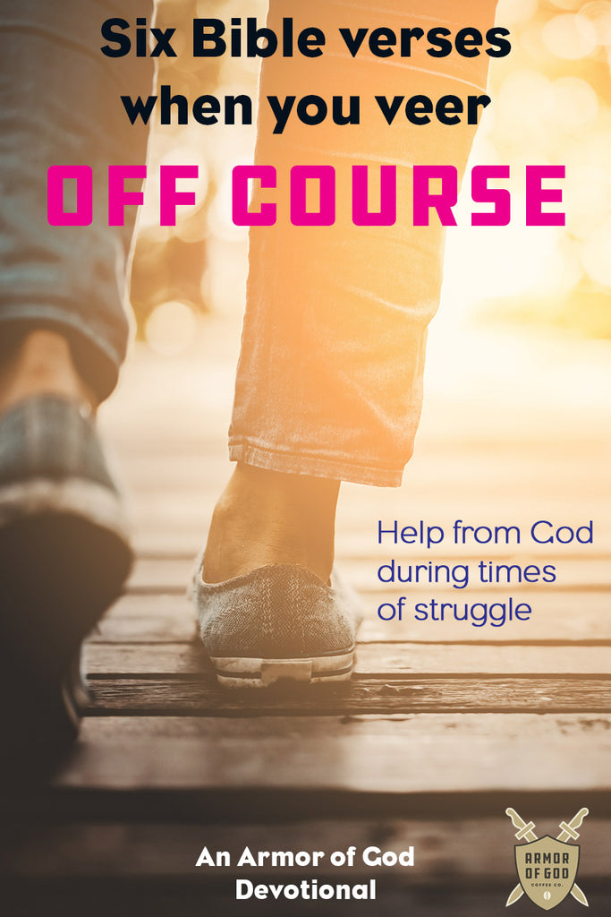 Six Bible verses when you veer off course