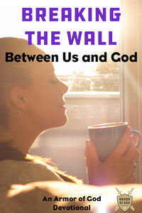 Breaking the Wall Between Us and God