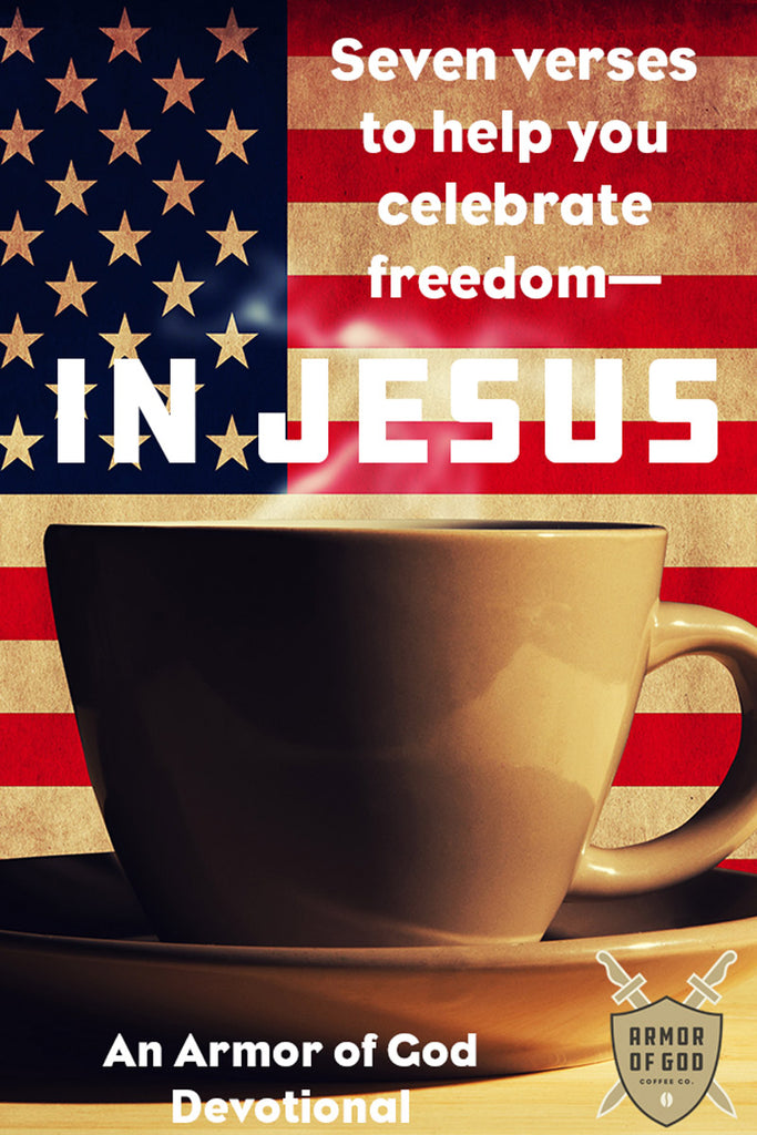 Seven verses to help you celebrate freedom—in Jesus