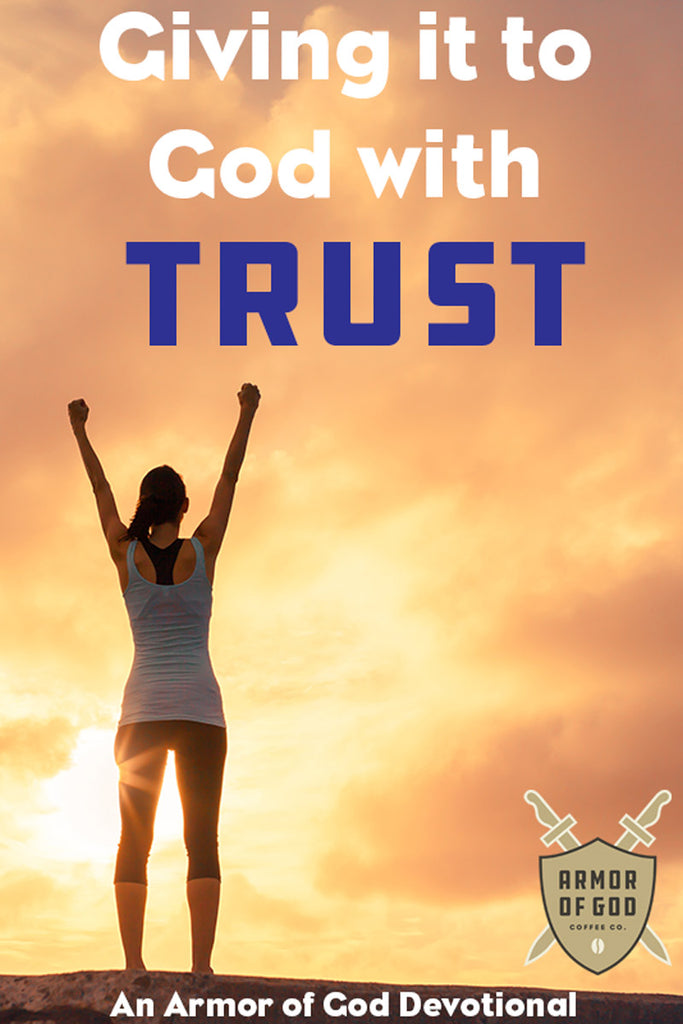 Giving it to God with Trust