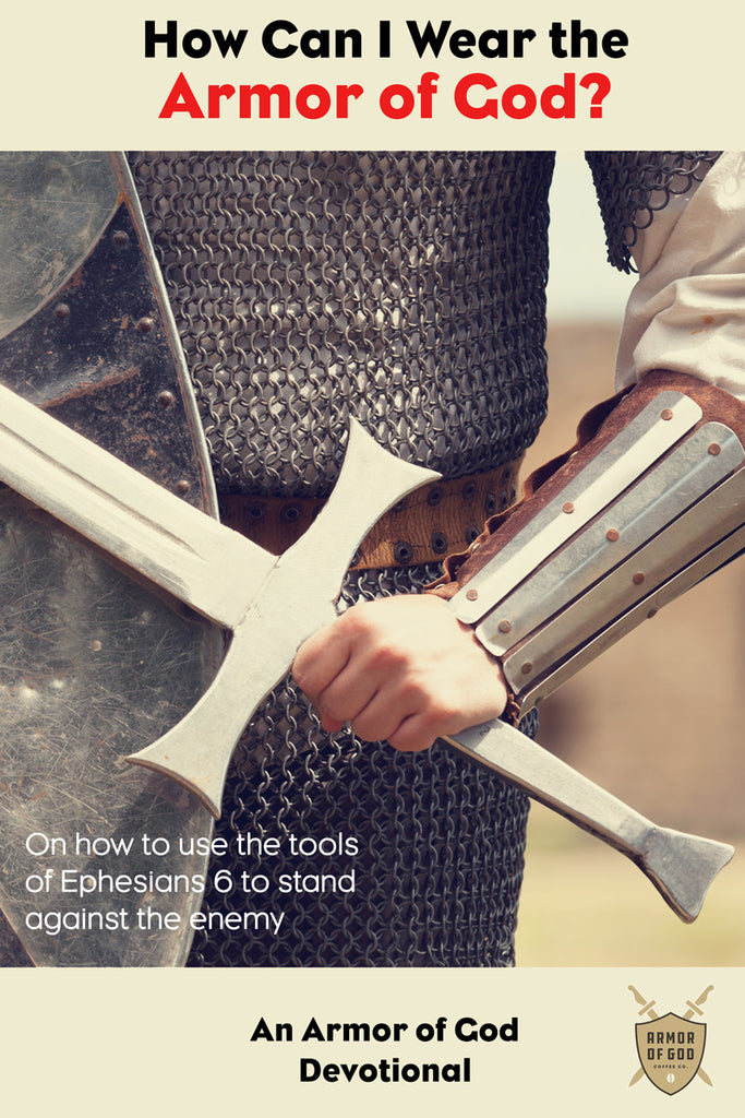 How Can I Wear the Armor of God?