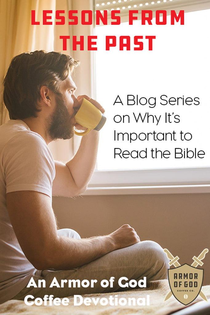 Lessons from the Past: A Blog Series on Why It's Important to Read the Bible