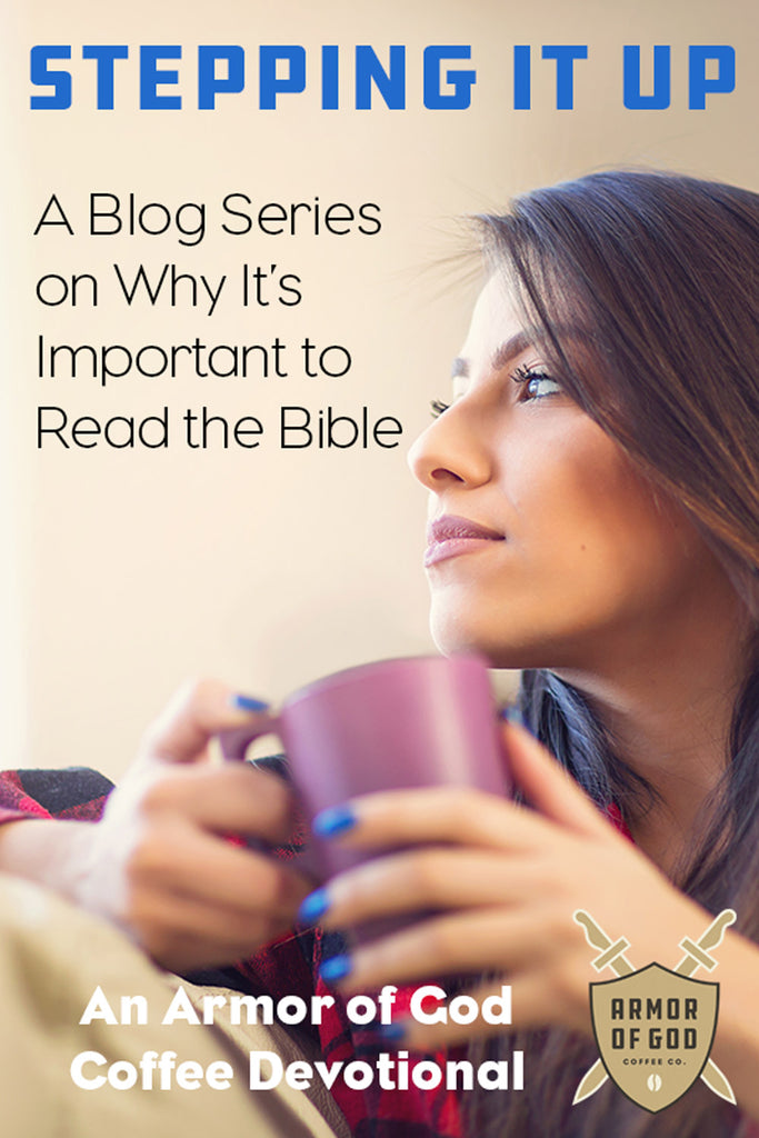 Stepping It Up: A Blog Series on Why It's Important to Read the Bible