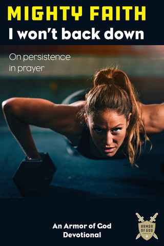 Mighty Faith: I Won't Back Down. On Persistence in Prayer.