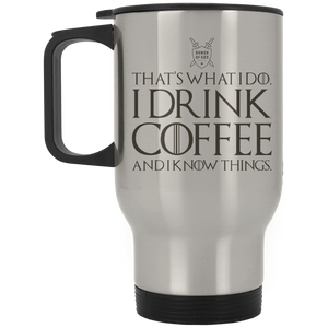 I Drink Coffee and I Know Things Silver Stainless Travel Mug